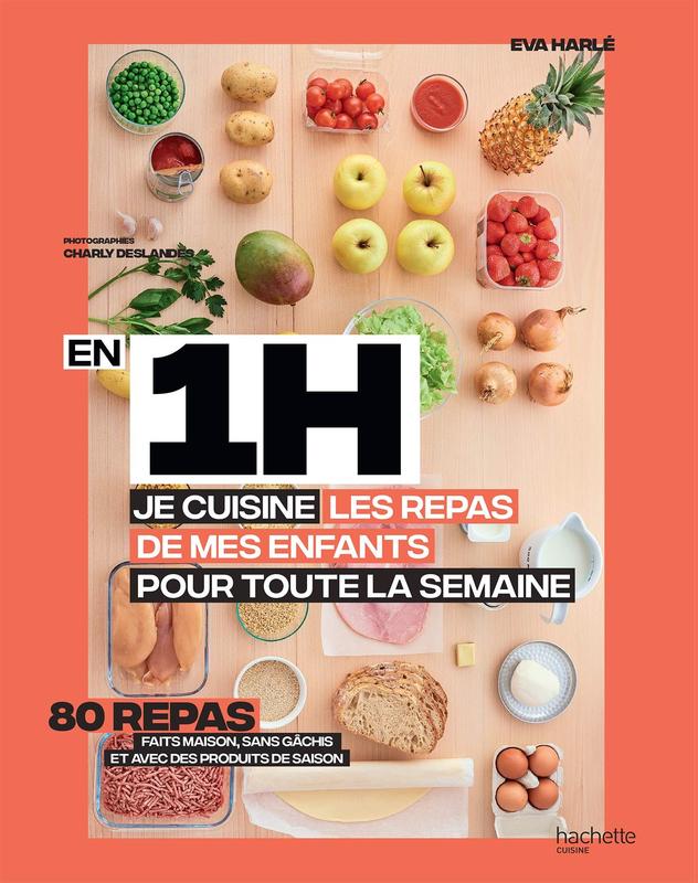 Mon Nouveau Livre En 1h Je Cuisine Les Repas De Mes Enfants